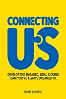 Connecting Us: Develop the engaged, goal kicking team you've aways dreamed of.