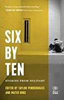 Six by Ten: Stories from Solitary (Voice of Witness)
