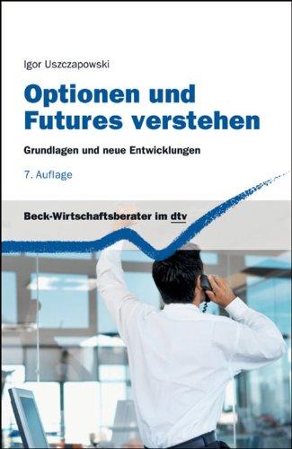 Optionen und Futures verstehen: Grundlagen und neue Entwicklungen (Beck-Wirtschaftsberater im dtv 5808)