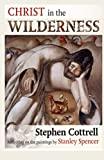 Christ in the Wilderness: Reflecting On The Paintings By Stanley Spencer - Stephen Cottrell