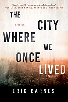 The City Where We Once Lived: A Novel by [Eric Barnes]