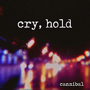 Cry, Hold