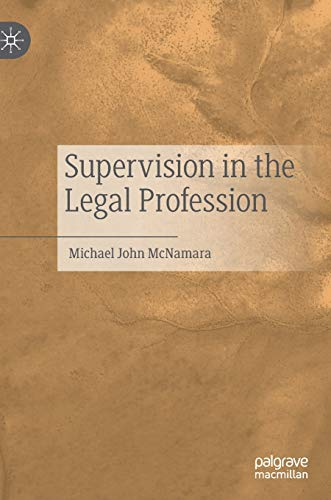Compare Textbook Prices for Supervision in the Legal Profession 1st ed. 2020 Edition ISBN 9789811541582 by McNamara, Michael John