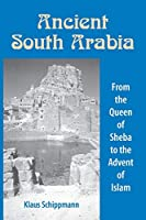 Ancient South Arabia: From the Queen of Sheba to the Advent of Islam