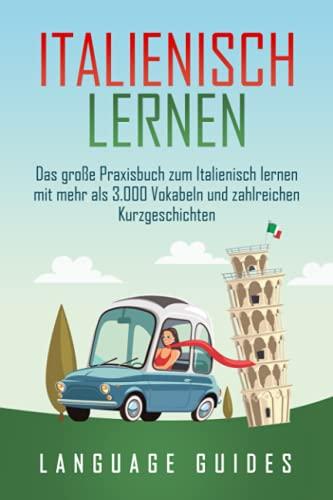 Italienisch lernen: Das große Praxisbuch zum Italienisch lernen mit mehr als 3.000 Vokabeln und zahlreichen Kurzgeschichten