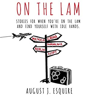 On the Lam                   Written by:                                                                                                                                 August J. Esquire                               Narrated by:                                                                                                                                 August J. Esquire                      Length: 5 hrs and 51 mins     Not rated yet     Overall 0.0