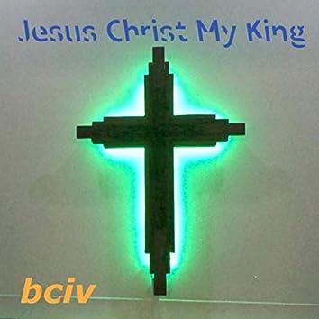 Jesus Christ My King