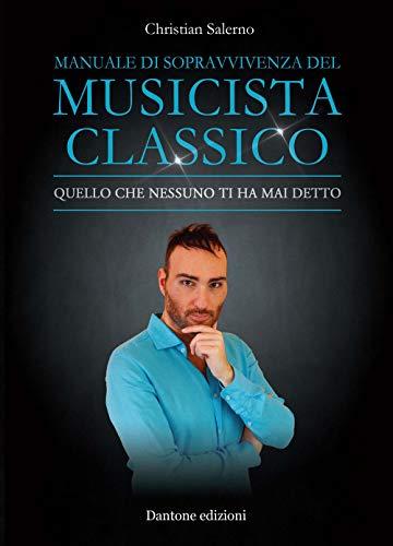 Manuale di sopravvivenza del musicista classico. Quello che nessuno ti ha mai detto