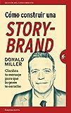 Cómo construir una StoryBrand: Clarifica tu mensaje para que la gente te escuche (Gestión del conocimiento)