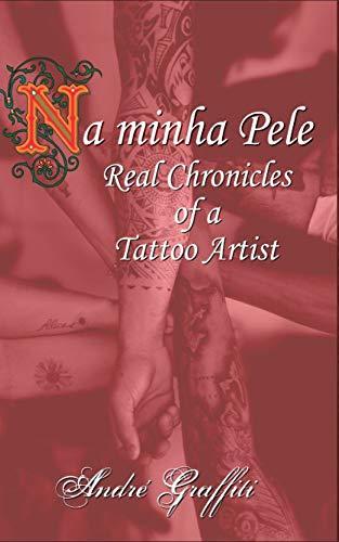 Na minha Pele: Real Chronicles of a Tattoo Artist (Na minha Pele Crônicas Reais de um Tatuador Book 2) (English Edition)