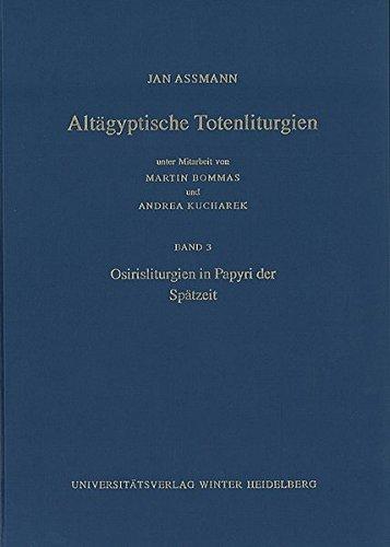 Altägyptische Totenliturgien / Osirisliturgien in Papyri der Spätzeit: Osirisliturgien in Papyri Der Spatzeit (Supplemente zu den Schriften der Heidelberger Akademie der Wissenschaften, Band 20)