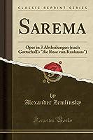 """Sarema: Oper in 3 Abtheilungen (Nach Gottschall's """"die Rose Von Kaukasus"""") (Classic Reprint)"""