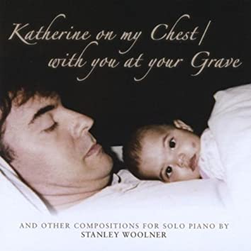 Katherine on my Chest/with you at your Grave