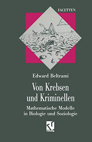 Von Krebsen und Kriminellen. Mathematische Modelle in Biologie und Soziologie