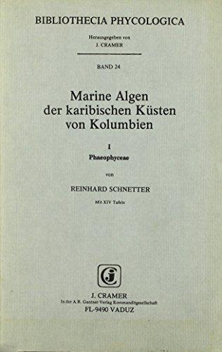 Marine Algen Der Karibischen Kusten Von Kolumbien--Algas Marinas De LA Costa Atlantica De Columbia Phaeophyceae (Bibliotheca Phycologica)