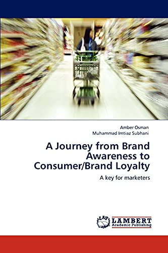 A Journey From Brand Awareness To Consumer/Brand Loyalty: A Key For Marketers
