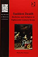 Sudden Death: Medicine and Religion in Eighteenth-Century Rome (The History of Medicine in Context)