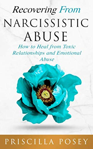 Recovering From Narcissistic Abuse: How to Heal from Toxic Relationships and Emotional Abuse