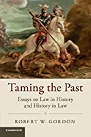 Taming the Past: Essays on Law in History and History in Law (Studies in Legal History)
