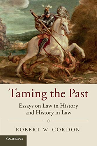 Compare Textbook Prices for Taming the Past: Essays on Law in History and History in Law Studies in Legal History  ISBN 9781316644003 by Gordon, Robert W.