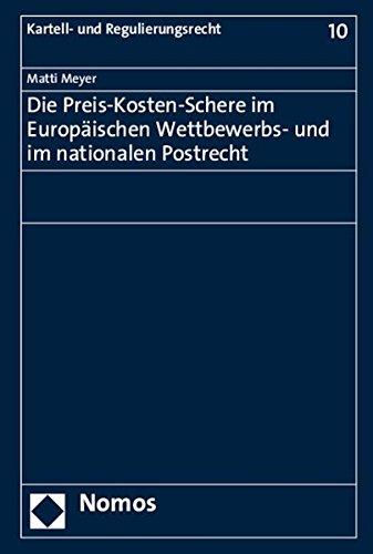 Die Preis-Kosten-Schere im Europäischen Wettbewerbs- und im nationalen Postrecht (Kartell- Und Regulierungsrecht, Band 10)