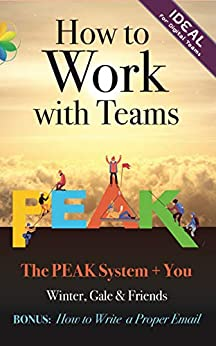 How to Work with Teams: Including How to Write a Proper Email (The PEAK System + You Book 1) by [Bryce Winter, Terry Gale]