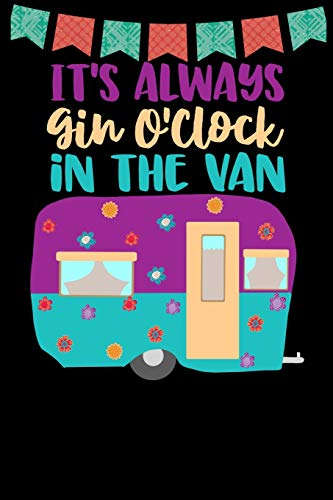 It's Always Gin O'clock In The Van: Great book to keep notes from your camping trips and adventures or to use as an everyday notebook, planner or ... a cute purple and teal retro caravan/trailer