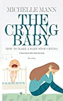 The Crying Baby: 11 GENIUS Ways To Make A Baby Stop Crying