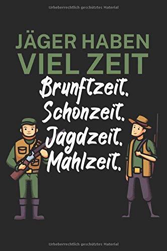 Jäger haben viel Zeit Brunftzeit Schonzeit Jagdzeit Mahlzeit: Jagtbuch/Jagttagebuch für Jäger mit Spruch. Perfektes Geschenk. 120 Seiten. ... ihre Wild sichtungen, Schüsse & Ausrüstungen.