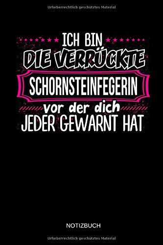 Ich bin die verrückte Schornsteinfegerin - Notizbuch: Lustiges Schornsteinfeger Notizbuch mit Punktraster. Schornsteinfeger Zubehör & Schornsteinfeger Geschenk Idee.