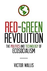 Book cover: Red-Green Revolution: The Politics and Technology of Ecosocialism by Victor Wallis