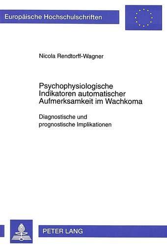 Psychophysiologische Indikatoren automatischer Aufmerksamkeit im Wachkoma: Diagnostische und prognostische Implikationen (Europäische ... Psychology / Série 6: Psychologie, Band 573)