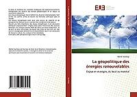 La géopolitique des énergies renouvelables: Enjeux et stratégies, du local au mondial
