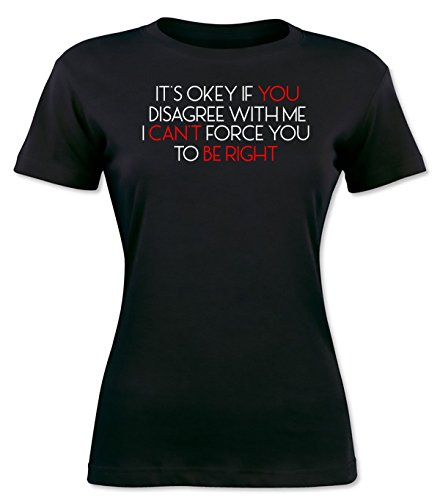 It's Okey If You Disagree with Me I Can't Force You to Be Right Damen T-Shirt XX-Large