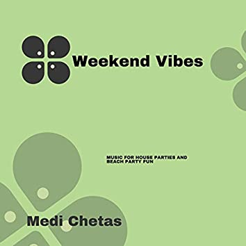 Weekend Vibes (Music For House Parties And Beach Party Fun)