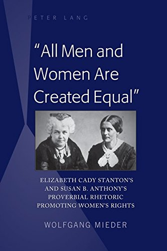 «All Men and Women Are Created Equal»: Elizabeth Cady Stanton's and Susan B. Anthony's Proverbial Rhetoric Promoting Women's Rights