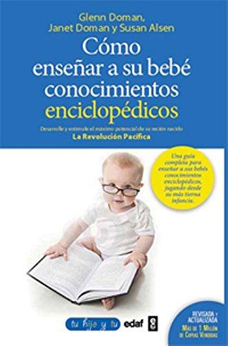 Cómo enseñar conocimientos enciclopédicos a su bebé: Desarrolle y estimule el máximo potencial de su recién nacido (Tu hijo y tú)