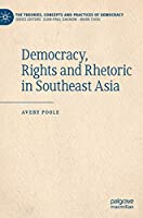 Democracy, Rights and Rhetoric in Southeast Asia (The Theories, Concepts and Practices of Democracy)