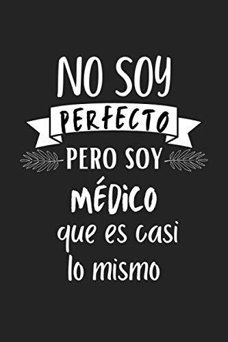 No soy perfecto pero soy médico que es casi lo mismo: Libreta de Apuntes, Diario y Journal Para Escribir y tomar tomas, el mejor regalo para médicos