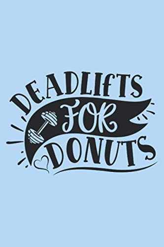 Deadlifts For Donuts: Workout Journal A Daily Fitness Log (Gym Diary)