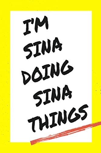 I'm Sina Doing Sina Things: Lined Notebook, custom Sina name, Personalized Journal Gift for Sina, Gift Idea for Sina , 120 Pages, 6 x 9 in