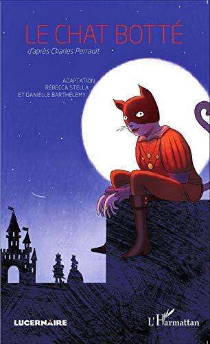 Le chat botté: d'après Charles Perrault - Adaptation Rébecca Stella et Danielle Barthélemy