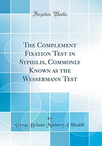 The Complement Fixation Test in Syphilis, Commonly Known as the Wessermann Test (Classic Reprint)
