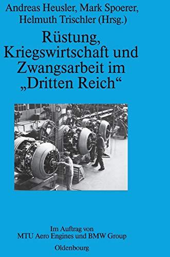 """Rüstung, Kriegswirtschaft und Zwangsarbeit im """"Dritten Reich"""": Im Auftrag von MTU Aero Engines und BMW Group (Perspektiven, Band 3)"""
