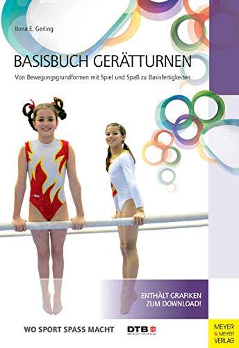 Basisbuch Gerätturnen: Von Bewegungsgrundformen mit Spiel und Spaß zu Basisfertigungen (Wo Sport Spaß macht)