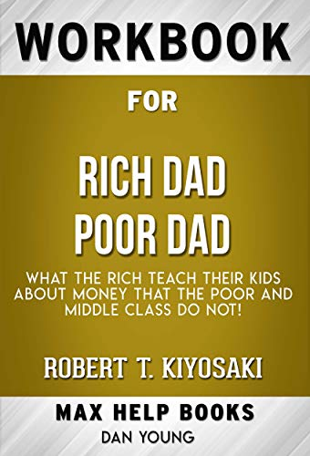 Workbook for Rich Dad Poor Dad What the Rich Teach Their Kids About Money -- That the Poor and the Middle Class Do Not! by Robert Kiyosaki
