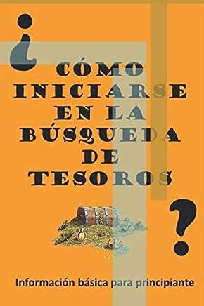 ¿Como iniciarse en la búsqueda de Tesoros?: Información Básica para Principiante (Spanish Edition): Lic Irving Jorge Galindo Salto: 9781549732874: ...
