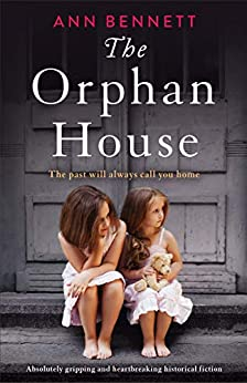 The Orphan House: Absolutely gripping and heartbreaking historical fiction by [Ann Bennett]