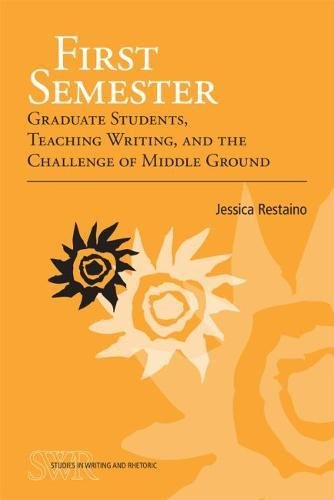 First Semester: Graduate Students, Teaching Writing, and the Challenge of Middle Ground (Studies in Writing and Rhetoric