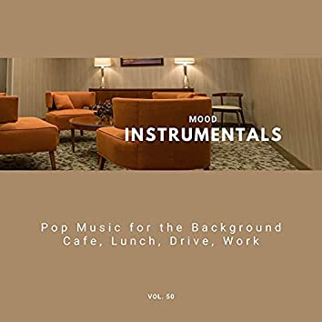 Mood Instrumentals: Pop Music For The Background - Cafe, Lunch, Drive, Work, Vol. 50